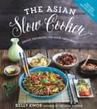 The Asian Slow Cooker - Exotic Favorites for Your Crockpot ebook by