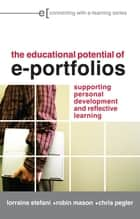 The Educational Potential of e-Portfolios ebook by Lorraine Stefani,Robin Mason,Chris Pegler