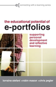 The Educational Potential of e-Portfolios - Supporting Personal Development and Reflective Learning ebook by Lorraine Stefani,Robin Mason,Chris Pegler