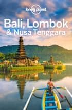 Lonely Planet Bali, Lombok & Nusa Tenggara ebook by Lonely Planet, Virginia Maxwell, Mark Johanson,...