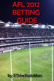AFL 2012 Betting Guide ebook by ET the Stats Man