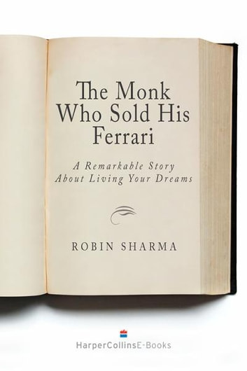 The Monk Who Sold His Ferrari: A Remarkable Story About Living Your Dreams - A Remarkable Story About Living Your Dreams ebook by Robin Sharma