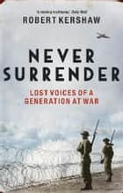 Never Surrender ebook by Robert Kershaw