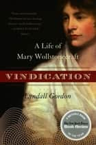 Vindication - A Life of Mary Wollstonecraft ebook by Lyndall Gordon