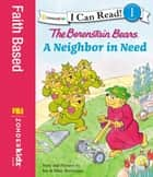 The Berenstain Bears' Neighbor in Need ebook by Jan Berenstain, Mike Berenstain