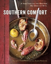 Southern Comfort - A New Take on the Recipes We Grew Up With ebook by Allison Vines-Rushing,Slade Rushing
