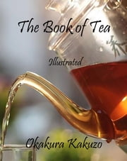 The Book of Tea: Illustrated ebook by Okakura Kakuzo