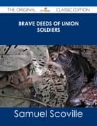 Brave Deeds of Union Soldiers - The Original Classic Edition ebook by Samuel Scoville