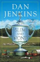 Slim and None ebook by Dan Jenkins