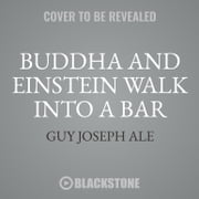 Buddha and Einstein Walk into a Bar - How New Discoveries About Mind, Body, and Energy Can Help Increase Your Longevity audiobook by Guy Joseph Ale