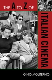 The A to Z of Italian Cinema ebook by Gino Moliterno