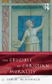 The Crucible of Christian Morality ebook by J. Ian H. McDonald