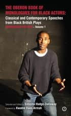 The Oberon Book of Monologues for Black Actors: Classical and Contemporary Speeches from Black British Plays: Monologues for Men – Volume 1 ebook by Simeilia Hodge-Dallaway