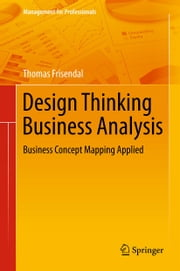 Design Thinking Business Analysis - Business Concept Mapping Applied ebook by Thomas Frisendal