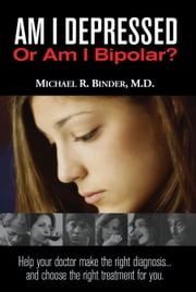 Am I Depressed or Am I Bipolar By Michael R. Binder, M.D. ebook by Michael R. Binder