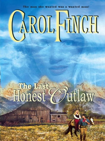 The Last Honest Outlaw Ebook By Carol Finch 9781426809040