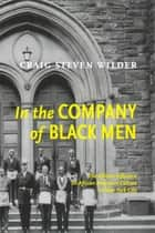 In The Company Of Black Men ebook by Craig Steven Wilder