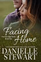 Facing Home ebook by Danielle Stewart
