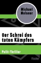 Der Schrei des toten Kämpfers - Polit-Thriller ebook by Michael Molsner