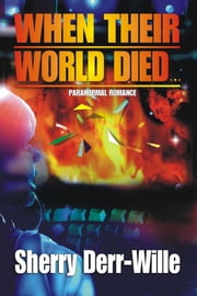 When Their World Died ebook by Sherry Derr-Wille