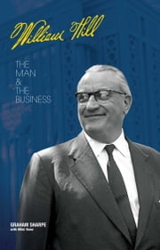 William Hill - The Man and the Business ebook by Graham Sharpe,Mihir Bose