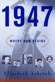1947 - Where Now Begins ebook by Elisabeth Åsbrink, Fiona Graham