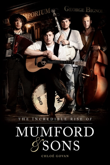 The Incredible Rise of Mumford & Sons ebook by Chloe Govan