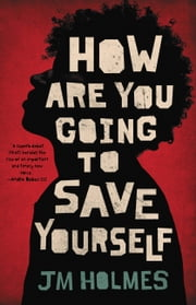 How Are You Going to Save Yourself ebook by JM Holmes