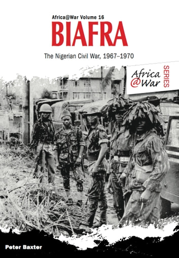 Biafra - The Nigerian Civil War 1967-1970 ebook by Peter Baxter