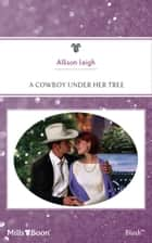 A Cowboy Under Her Tree ebook by
