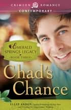 Chad's Chance - Book 3 in the Emerald Springs Legacy ebook by Elley Arden