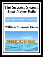 The Success System That Never Fails (with linked TOC) eBook von William Clement Stone
