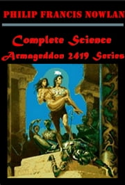 Complete Science Armageddon 2419 Series Anthogloies ebook by Philip Francis Nowlan