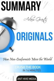Adam Grant's Originals: How Non-Conformists Move the World Summary ebook by Ant Hive Media