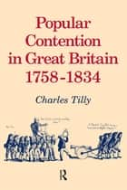 Popular Contention in Great Britain, 1758-1834 ebook by Charles Tilly