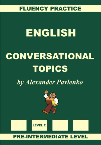 English, Conversational Topics, Pre-Intermediate Level, Fluency Practice ebook by Alexander Pavlenko