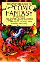 The Mammoth Book of Seriously Comic Fantasy ebook by