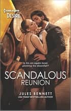 Scandalous Reunion ebook by Jules Bennett
