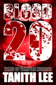Blood 20 - Tales of Vampire Horror ebook by Tanith Lee