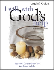 I Will With God's Help Leader Guide - Episcopal Confirmation for Youth and Adult ebook by Mary Lee Wile