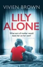Lily Alone: A gripping and emotional drama ebook by Vivien Brown
