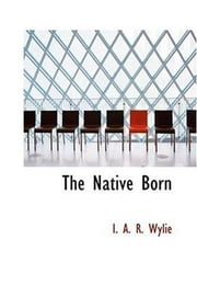 The Native Born or, The Rajah's People ebook by I. A. R. Wylie