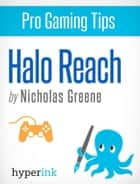 Pro Gaming Tips: Halo Reach ebook by Nicholas Greene