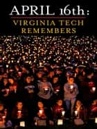 April 16th: Virginia Tech Remembers ebook by Roland Lazenby