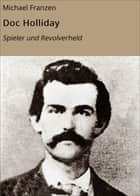 Doc Holliday - Spieler und Revolverheld ebook by Michael Franzen
