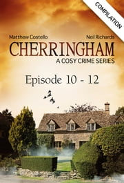 Cherringham - Episode 10 - 12 - A Cosy Crime Series Compilation ebook by Matthew Costello, Neil Richards