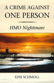 A Crime Against One Person - HMO Nightmare ebook by Edie Schmoll