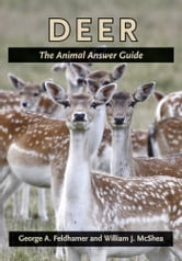 Deer - The Animal Answer Guide ebook by George A. Feldhamer,William J. McShea