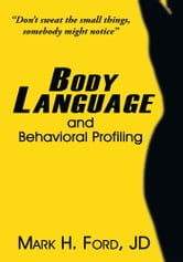Body Language - and Behavioral Profiling ebook by Mark H. Ford, JD