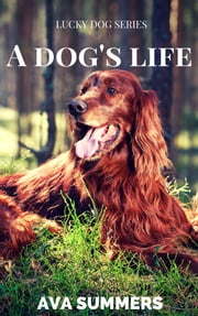A Dog's Life ebook by Ava Summers